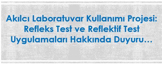Akılcı Laboratuvar Kullanımı Refleks Test ve Reflektif Test Uygulamaları Hakkında Duyuru...