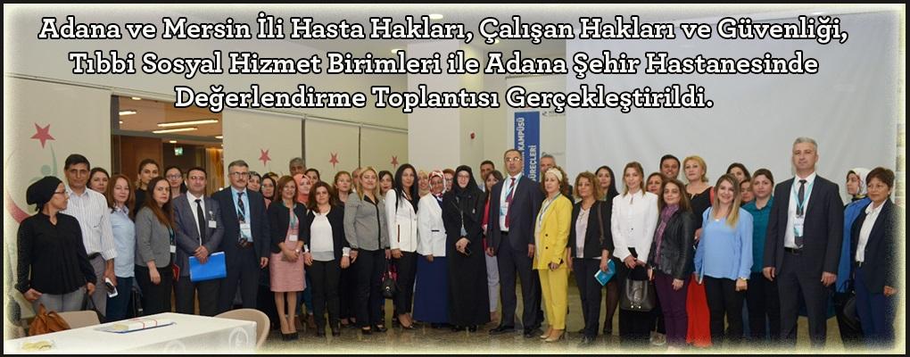 Adana ve Mersin İllerinde Genel Müdürlüğümüze bağlı sağlık tesisleri Hasta Hakları, Çalışan Hakları ve Güvenliği, Tıbbi Sosyal Hizmet Birimleri Adana Şehir Hastanesinde