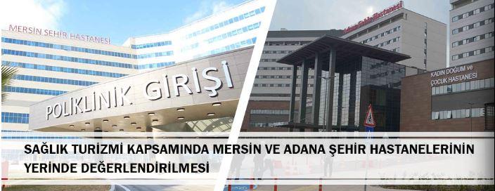Sağlık Turizmi Kapsamında Mersin Ve Adana Şehir Hastanelerinin Yerinde Değerlendirilmesi