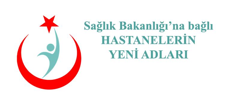 Bakanlığımıza Bağlı Hastanelerin Ad Değişikliği Hakkında Duyuru ve Hastanelerin Yeni Adları