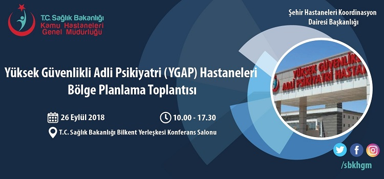 Yüksek Güvenlikli Adli Psikiyatri (YGAP) Hastaneleri Bölge Planlama Toplantısı
