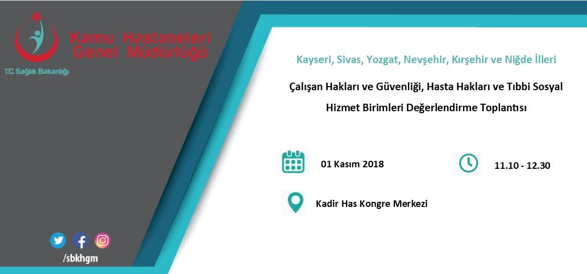 Kayseri, Sivas, Yozgat, Nevşehir, Kırşehir ile Niğde İllerinin Katılımı İle Hasta Hakları, Tıbbi Sosyal Hizmet ve Çalışan Hakları ve Güvenliği Birimleri Değerlendirme Toplantısı Gerçekleştirilecektir