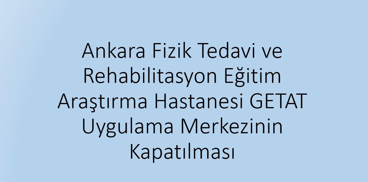 Ankara İlinde Faaliyet Gösteren GETAT Uygulama Merkezinin Talep Üzerine Kapatılması