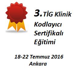 3.TİG (Teşhis İlişkili Gruplar) Klinik Kodlayıcı Sertifikalı Eğitimi 18-22 Temmuz 2016 Ankara