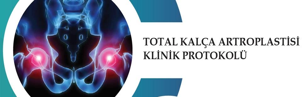 Total Kalça Artroplastisi Klinik Protokolü